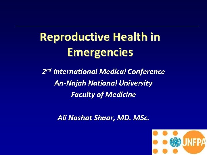 Reproductive Health in Emergencies 2 nd International Medical Conference An-Najah National University Faculty of