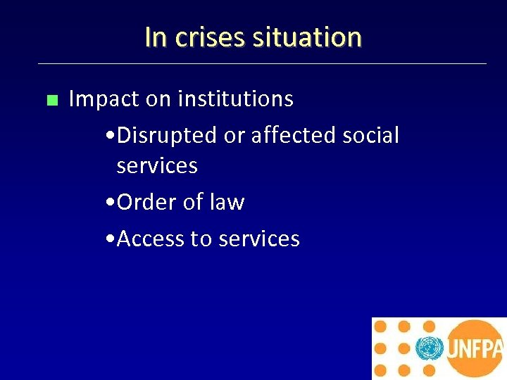 In crises situation < Impact on institutions • Disrupted or affected social services •