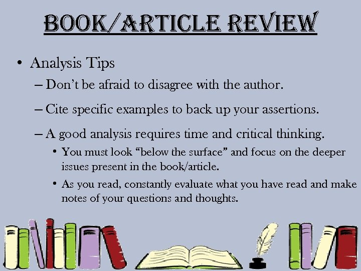 Book/article review • Analysis Tips – Don't be afraid to disagree with the author.