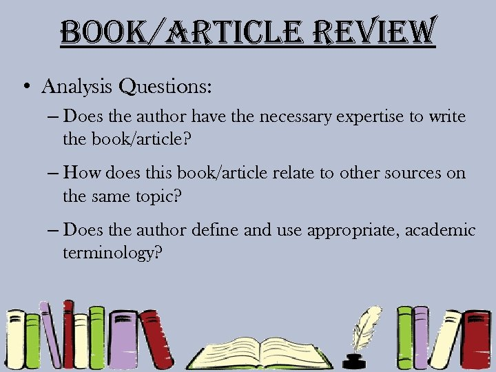 Book/article review • Analysis Questions: – Does the author have the necessary expertise to