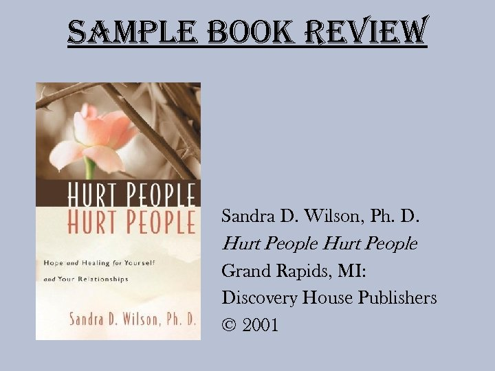 Sample Book review Sandra D. Wilson, Ph. D. Hurt People Grand Rapids, MI: Discovery