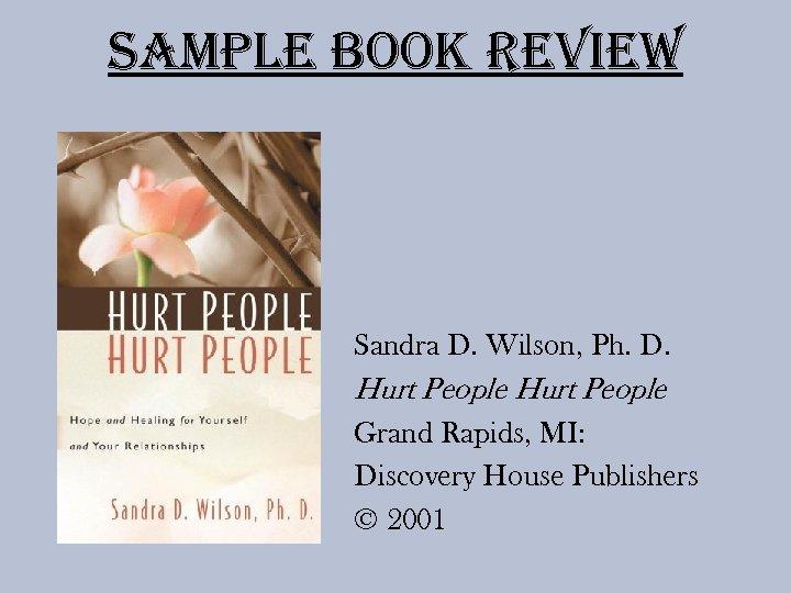 Sample Book review Sandra D. Wilson, Ph. D. Hurt People Grand Rapids, MI: Discovery