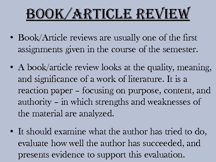 Book/article review • Book/Article reviews are usually one of the first assignments given in