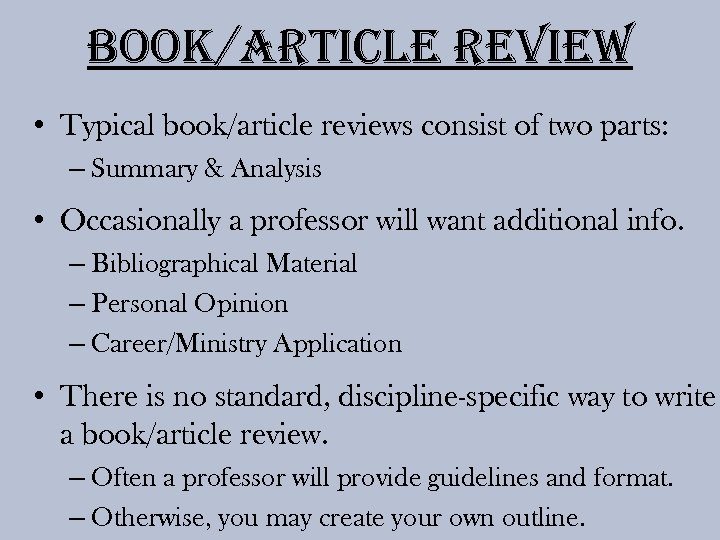 Book/article review • Typical book/article reviews consist of two parts: – Summary & Analysis