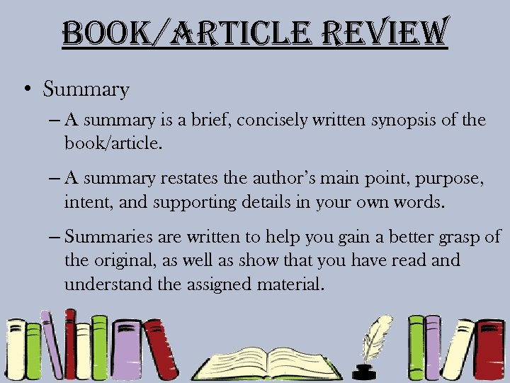 Book/article review • Summary – A summary is a brief, concisely written synopsis of