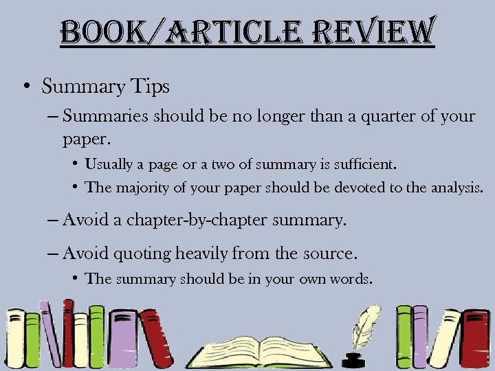 Book/article review • Summary Tips – Summaries should be no longer than a quarter