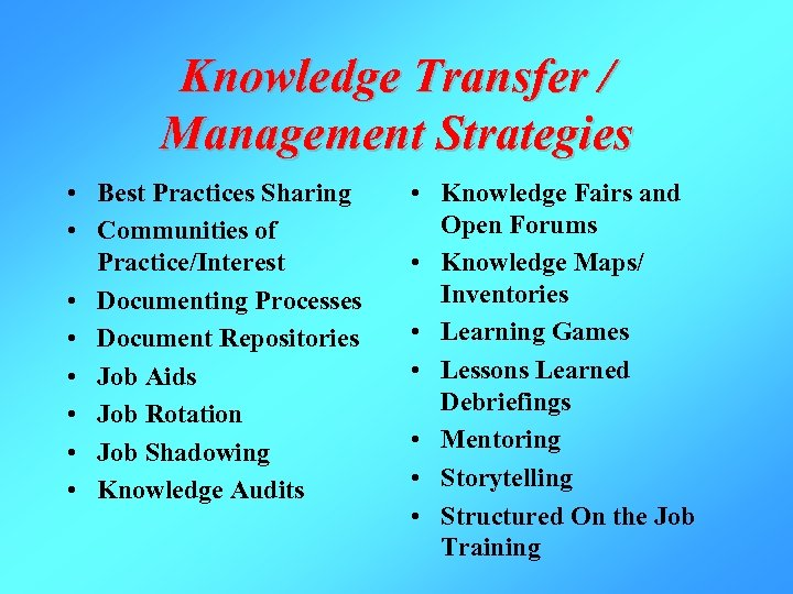 Knowledge Transfer / Management Strategies • Best Practices Sharing • Communities of Practice/Interest •