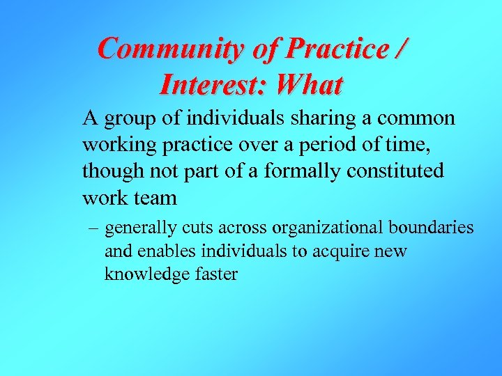 Community of Practice / Interest: What A group of individuals sharing a common working