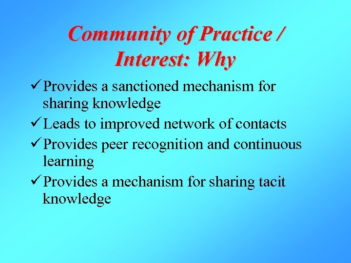 Community of Practice / Interest: Why ü Provides a sanctioned mechanism for sharing knowledge