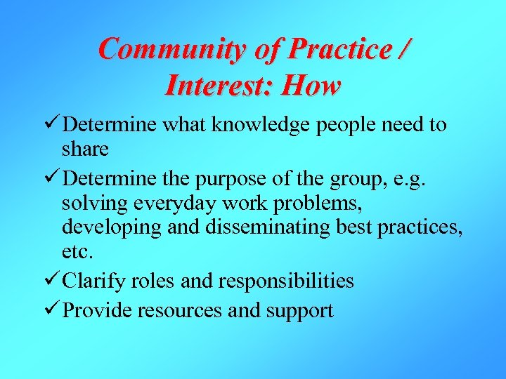 Community of Practice / Interest: How ü Determine what knowledge people need to share