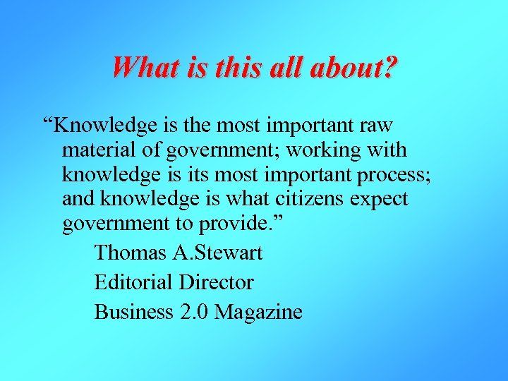"""What is this all about? """"Knowledge is the most important raw material of government;"""