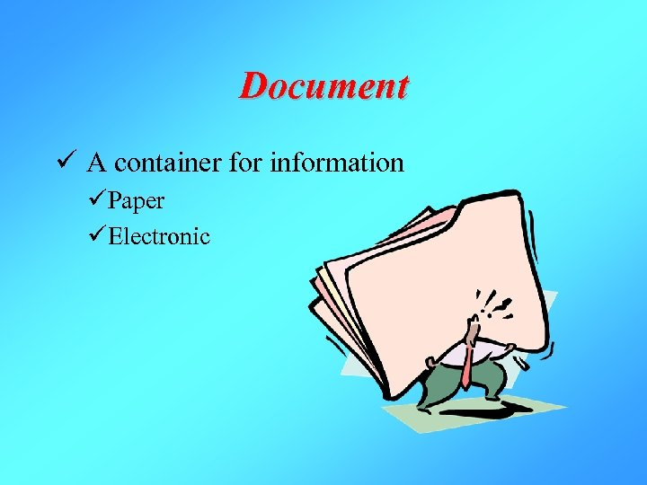 Document ü A container for information üPaper üElectronic