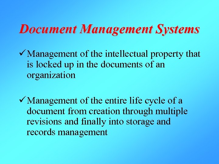 Document Management Systems ü Management of the intellectual property that is locked up in