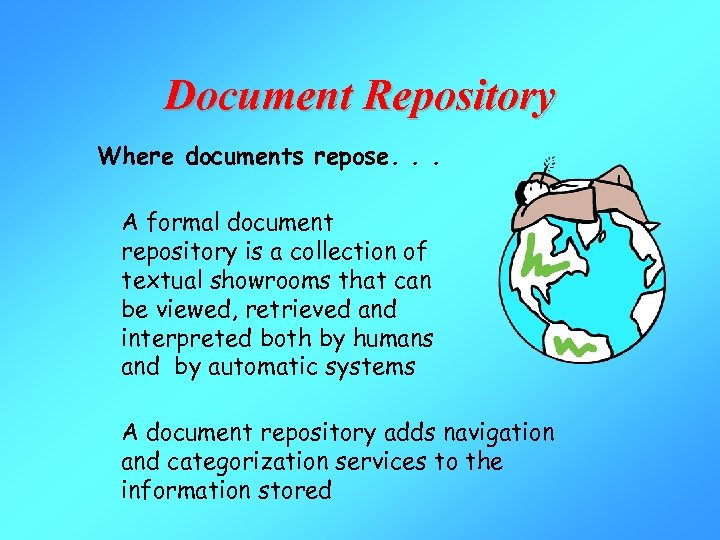 Document Repository Where documents repose. . . A formal document repository is a collection