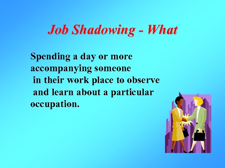 Job Shadowing - What Spending a day or more accompanying someone in their work