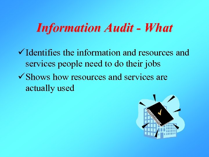 Information Audit - What ü Identifies the information and resources and services people need