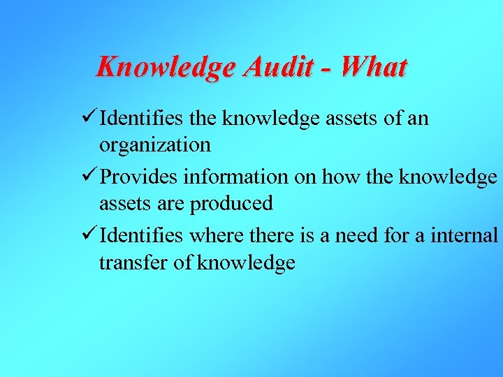 Knowledge Audit - What ü Identifies the knowledge assets of an organization ü Provides