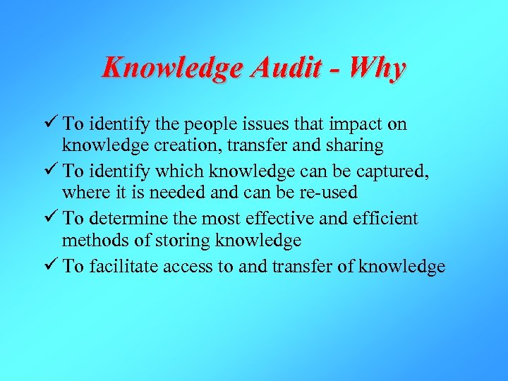 Knowledge Audit - Why ü To identify the people issues that impact on knowledge