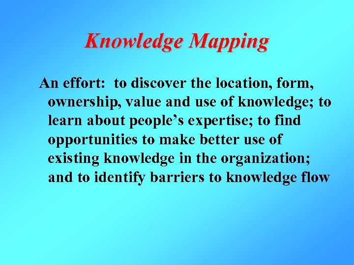 Knowledge Mapping An effort: to discover the location, form, ownership, value and use of
