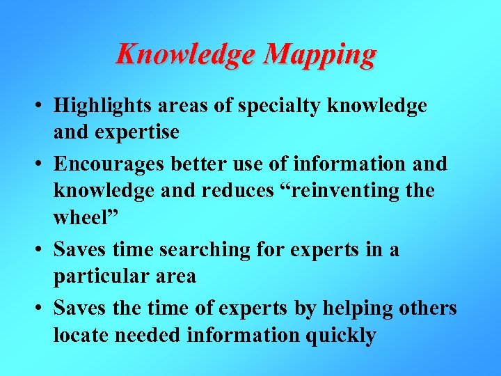 Knowledge Mapping • Highlights areas of specialty knowledge and expertise • Encourages better use