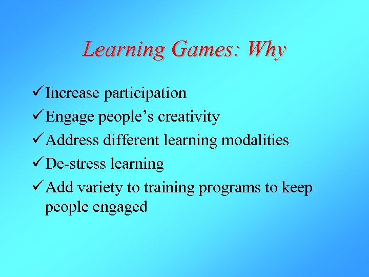 Learning Games: Why ü Increase participation ü Engage people's creativity ü Address different learning