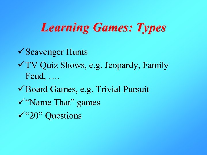Learning Games: Types ü Scavenger Hunts ü TV Quiz Shows, e. g. Jeopardy, Family