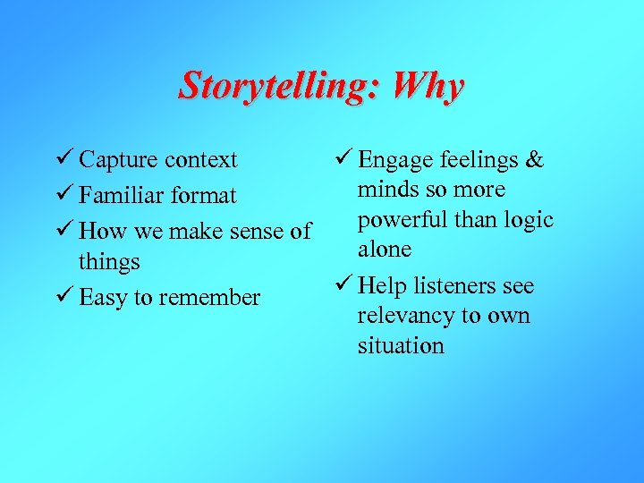 Storytelling: Why ü Capture context ü Engage feelings & minds so more ü Familiar