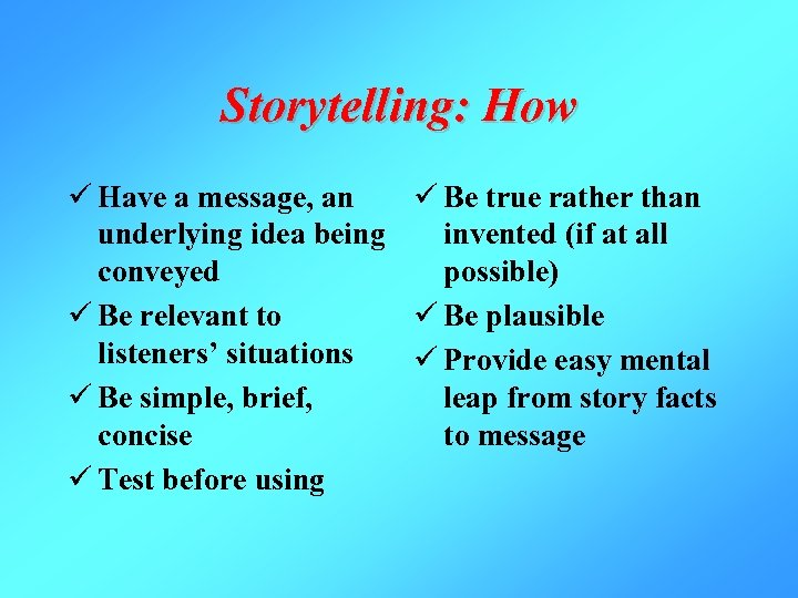 Storytelling: How ü Have a message, an ü Be true rather than underlying idea