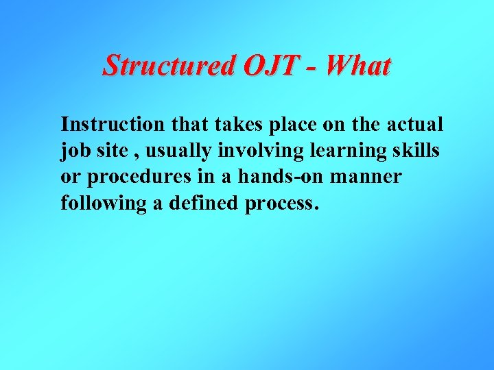 Structured OJT - What Instruction that takes place on the actual job site ,