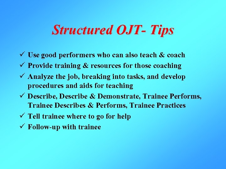 Structured OJT- Tips ü Use good performers who can also teach & coach ü