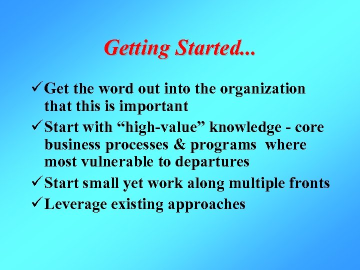 Getting Started. . . ü Get the word out into the organization that this
