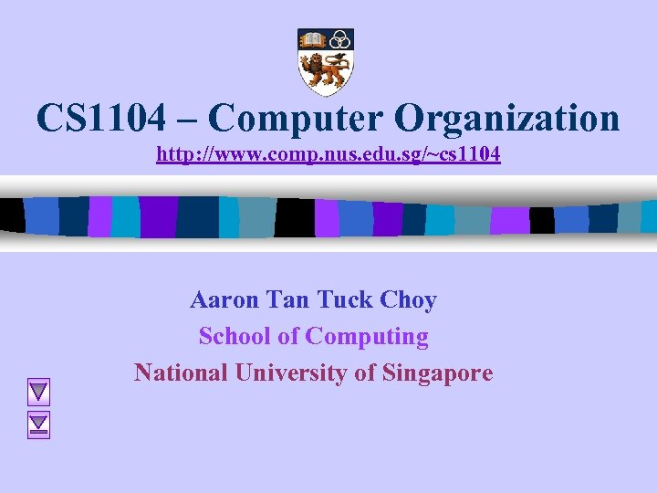 CS 1104 – Computer Organization http: //www. comp. nus. edu. sg/~cs 1104 Aaron Tan