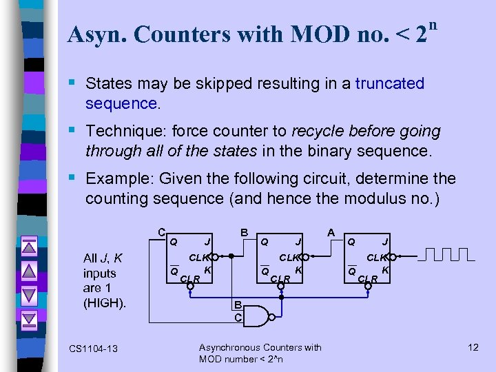 Asyn. Counters with MOD no. < 2 n § States may be skipped resulting