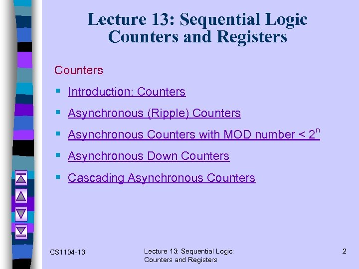 Lecture 13: Sequential Logic Counters and Registers Counters § § § Introduction: Counters Asynchronous