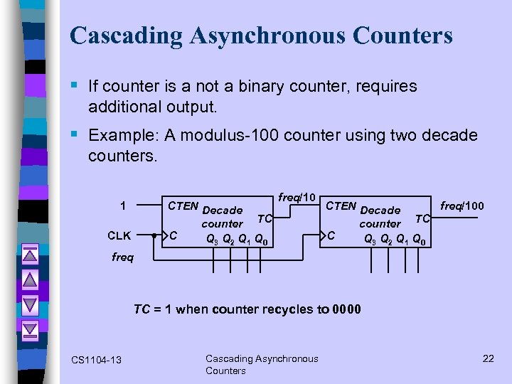 Cascading Asynchronous Counters § If counter is a not a binary counter, requires additional