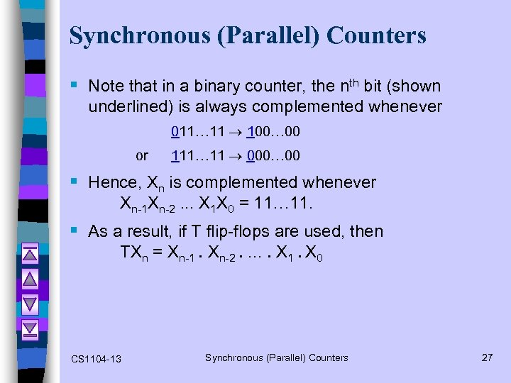 Synchronous (Parallel) Counters § Note that in a binary counter, the nth bit (shown
