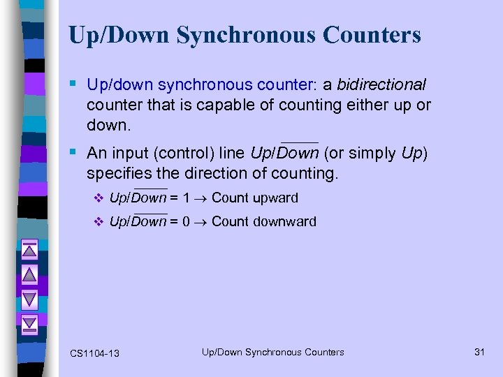 Up/Down Synchronous Counters § Up/down synchronous counter: a bidirectional counter that is capable of