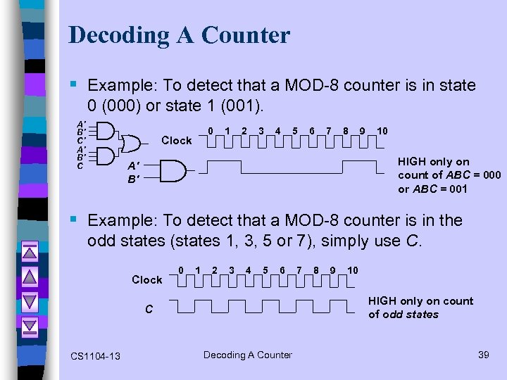 Decoding A Counter § Example: To detect that a MOD-8 counter is in state