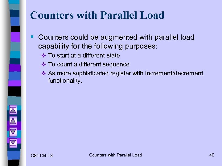 Counters with Parallel Load § Counters could be augmented with parallel load capability for