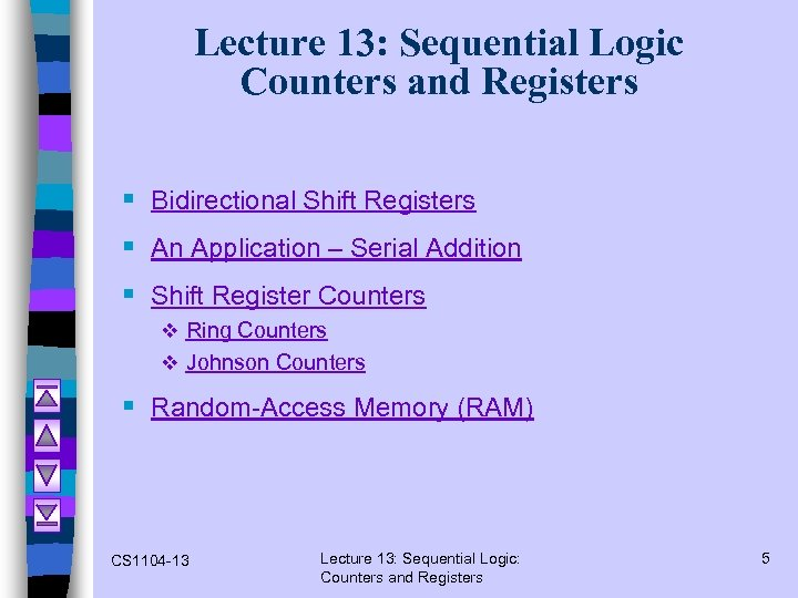 Lecture 13: Sequential Logic Counters and Registers § Bidirectional Shift Registers § An Application