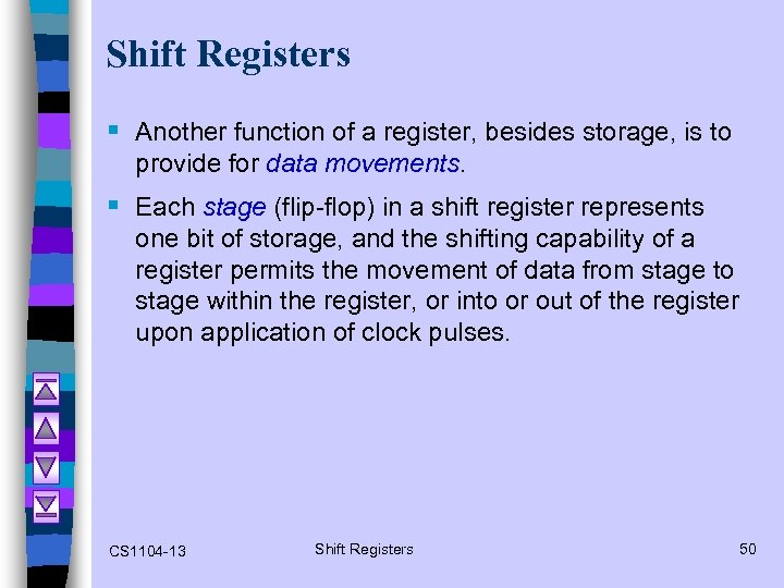 Shift Registers § Another function of a register, besides storage, is to provide for