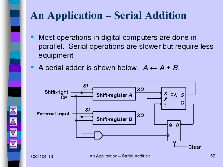 An Application – Serial Addition § Most operations in digital computers are done in