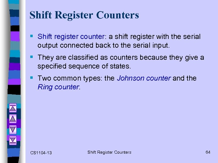 Shift Register Counters § Shift register counter: a shift register with the serial output