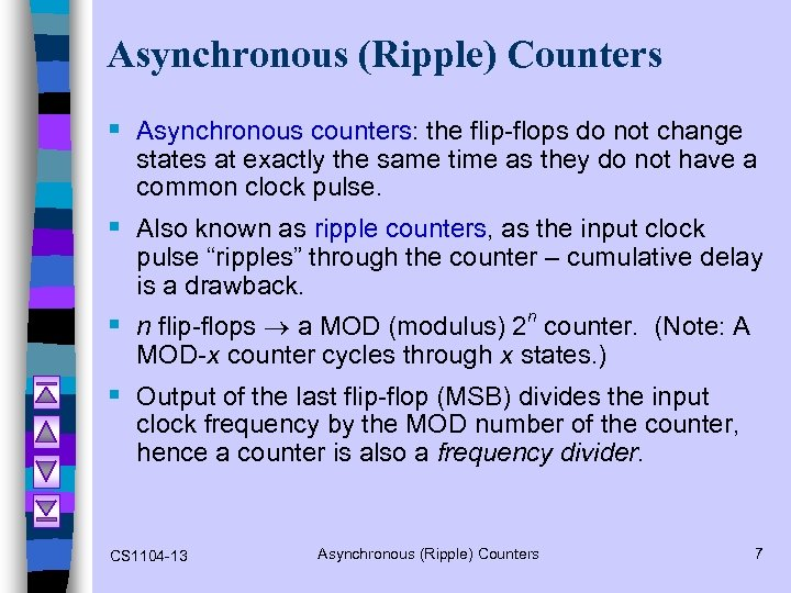 Asynchronous (Ripple) Counters § Asynchronous counters: the flip-flops do not change states at exactly