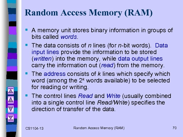 Random Access Memory (RAM) § A memory unit stores binary information in groups of