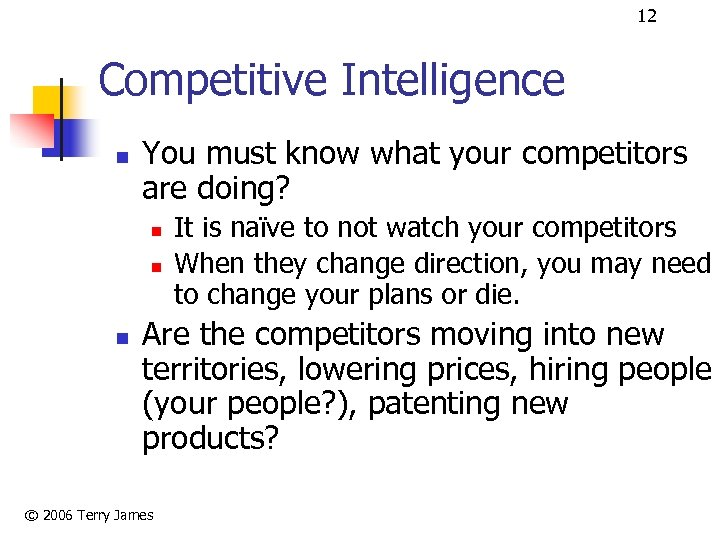12 Competitive Intelligence n You must know what your competitors are doing? n n