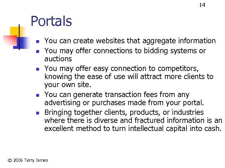 14 Portals n n n You can create websites that aggregate information You may