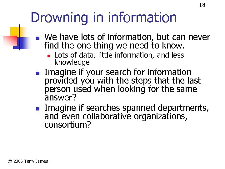 18 Drowning in information n We have lots of information, but can never find