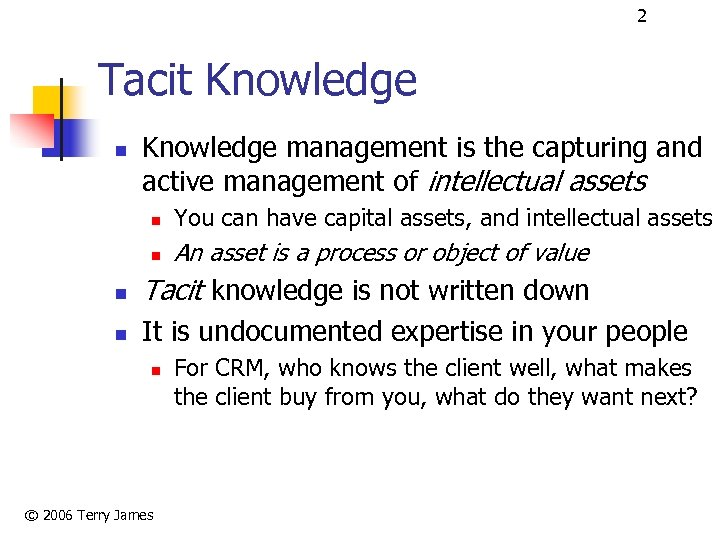 2 Tacit Knowledge n Knowledge management is the capturing and active management of intellectual