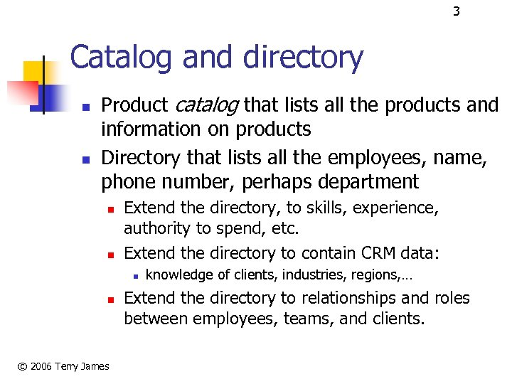 3 Catalog and directory n n Product catalog that lists all the products and